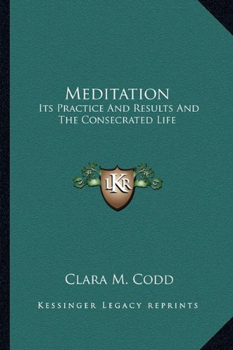 9781163169957: Meditation: Its Practice And Results And The Consecrated Life