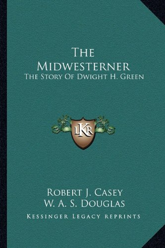 9781163170205: The Midwesterner: The Story Of Dwight H. Green