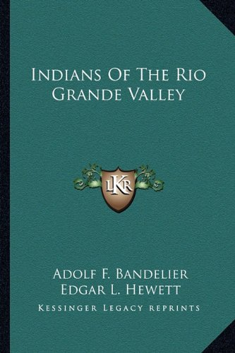 9781163170427: Indians Of The Rio Grande Valley