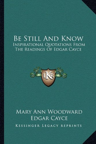 9781163171448: Be Still And Know: Inspirational Quotations From The Readings Of Edgar Cayce