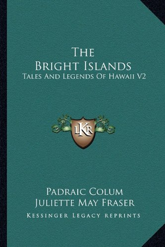 9781163171547: The Bright Islands: Tales And Legends Of Hawaii V2