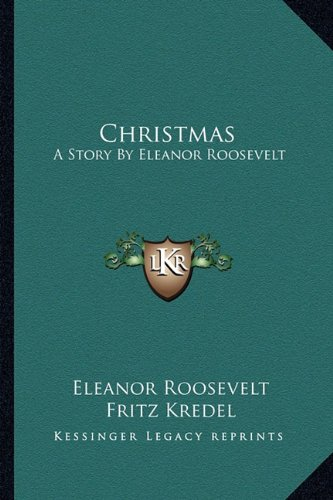 Christmas: A Story By Eleanor Roosevelt (1163171816) by Eleanor Roosevelt