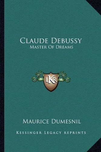 9781163172759: Claude Debussy: Master of Dreams