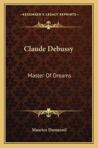 9781163172759: Claude Debussy: Master Of Dreams