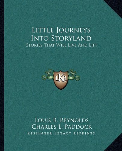 9781163172971: Little Journeys Into Storyland: Stories That Will Live And Lift