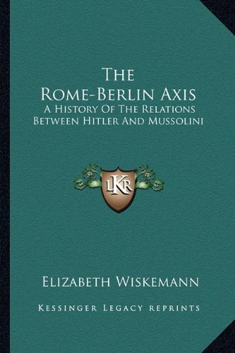 9781163173138: The Rome-Berlin Axis: A History Of The Relations Between Hitler And Mussolini