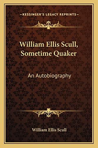 9781163173671: William Ellis Scull, Sometime Quaker: An Autobiography
