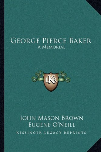 George Pierce Baker: A Memorial (116317419X) by Brown, John Mason; O'Neill, Eugene