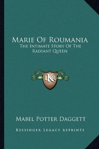 9781163174524: Marie Of Roumania: The Intimate Story Of The Radiant Queen