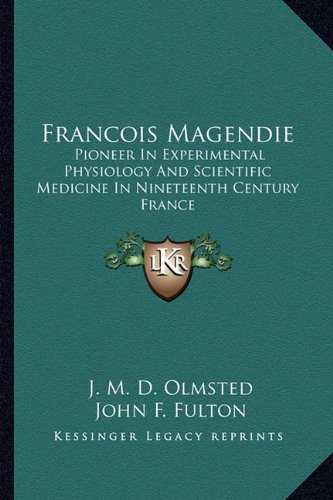 9781163175026: Francois Magendie: Pioneer In Experimental Physiology And Scientific Medicine In Nineteenth Century France
