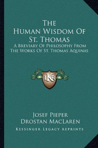 9781163175217: The Human Wisdom Of St. Thomas: A Breviary Of Philosophy From The Works Of St. Thomas Aquinas