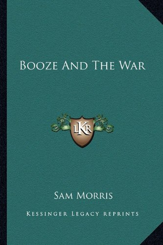 9781163176092: Booze And The War