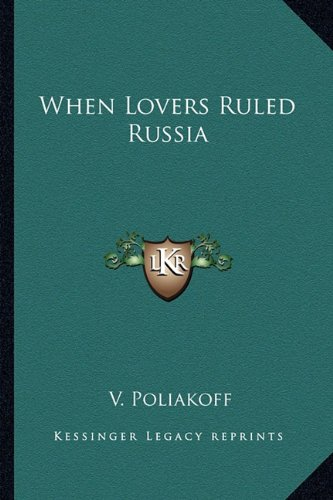 9781163176276: When Lovers Ruled Russia