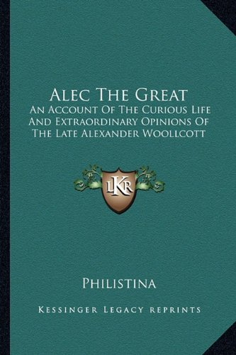 9781163177365: Alec The Great: An Account Of The Curious Life And Extraordinary Opinions Of The Late Alexander Woollcott