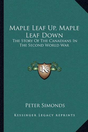 9781163177686: Maple Leaf Up, Maple Leaf Down: The Story Of The Canadians In The Second World War