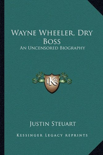 9781163177723: Wayne Wheeler, Dry Boss: An Uncensored Biography