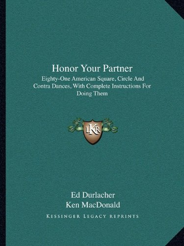 9781163178836: Honor Your Partner: Eighty-One American Square, Circle And Contra Dances, With Complete Instructions For Doing Them