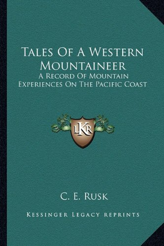 9781163179321: Tales Of A Western Mountaineer: A Record Of Mountain Experiences On The Pacific Coast