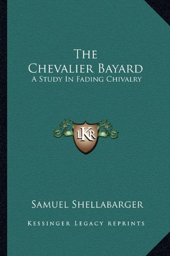 9781163179444: The Chevalier Bayard: A Study In Fading Chivalry