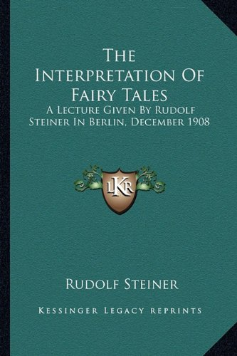 9781163180853: The Interpretation Of Fairy Tales: A Lecture Given By Rudolf Steiner In Berlin, December 1908