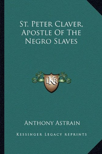 9781163181386: St. Peter Claver, Apostle Of The Negro Slaves
