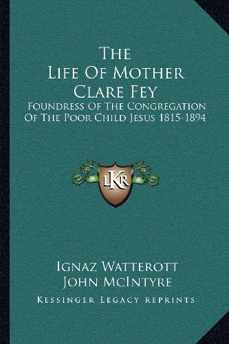 9781163181744: The Life Of Mother Clare Fey: Foundress Of The Congregation Of The Poor Child Jesus 1815-1894