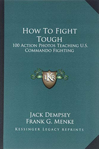 9781163182635: How To Fight Tough: 100 Action Photos Teaching U.S. Commando Fighting