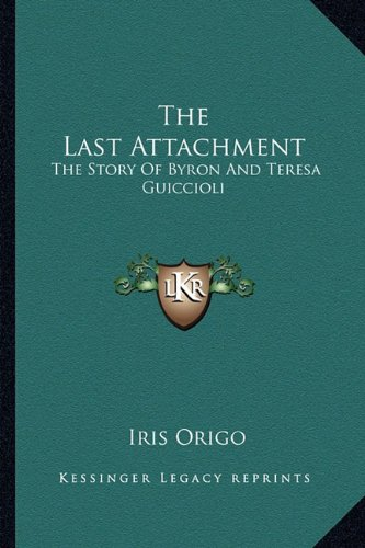 9781163183267: The Last Attachment: The Story of Byron and Teresa Guiccioli