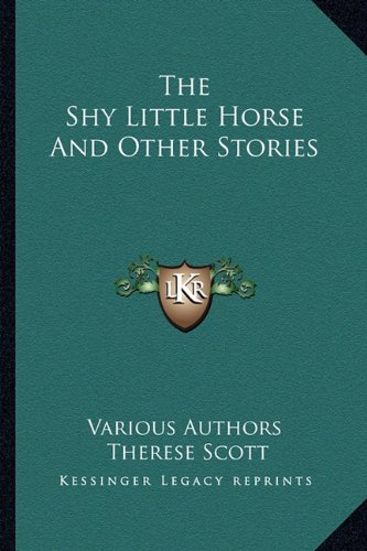 9781163183564: The Shy Little Horse And Other Stories