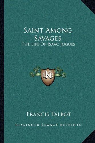 9781163183892: Saint Among Savages: The Life Of Isaac Jogues
