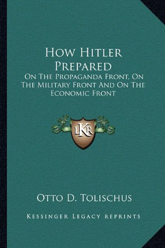 9781163183915: How Hitler Prepared: On The Propaganda Front, On The Military Front And On The Economic Front