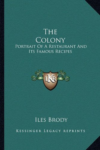 9781163184455: The Colony: Portrait Of A Restaurant And Its Famous Recipes