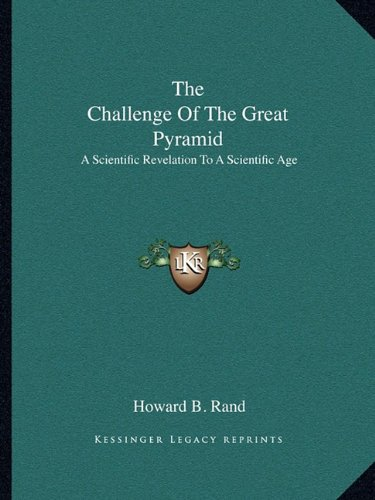 9781163185599: The Challenge Of The Great Pyramid: A Scientific Revelation To A Scientific Age