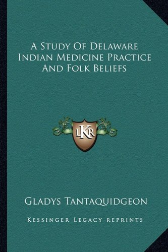 9781163185810: A Study Of Delaware Indian Medicine Practice And Folk Beliefs