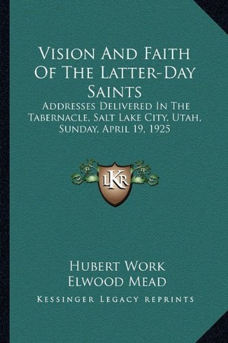 9781163186282: Vision And Faith Of The Latter-Day Saints: Addresses Delivered In The Tabernacle, Salt Lake City, Utah, Sunday, April 19, 1925