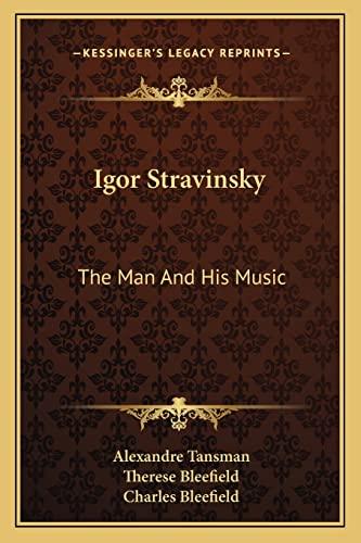 9781163186695: Igor Stravinsky: The Man And His Music