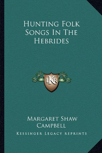 9781163186848: Hunting Folk Songs In The Hebrides