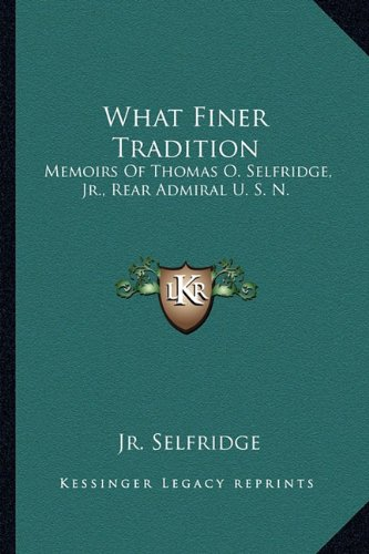 9781163186961: What Finer Tradition: Memoirs Of Thomas O. Selfridge, Jr., Rear Admiral U. S. N.