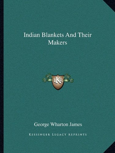 9781163187456: Indian Blankets And Their Makers