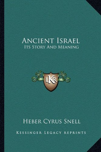 9781163188064: Ancient Israel: Its Story And Meaning