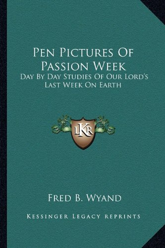 Pen Pictures Of Passion Week: Day By