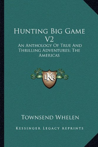 9781163188569: Hunting Big Game V2: An Anthology Of True And Thrilling Adventures; The Americas