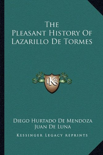 The Pleasant History Of Lazarillo De Tormes (9781163188798) by Diego Hurtado De Mendoza; Juan De Luna
