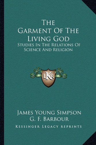 9781163188873: The Garment Of The Living God: Studies In The Relations Of Science And Religion
