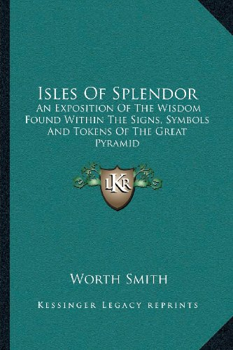 9781163189276: Isles of Splendor: An Exposition of the Wisdom Found Within the Signs, Symbols and Tokens of the Great Pyramid