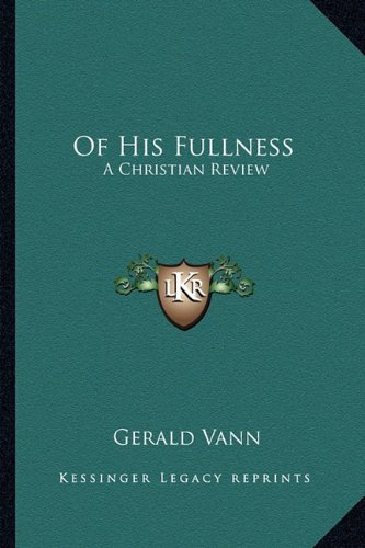 Of His Fullness: A Christian Review (1163189324) by Vann, Gerald