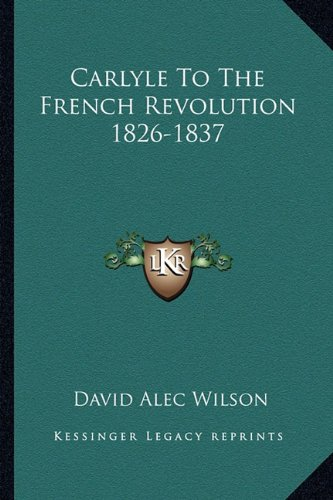 9781163190210: Carlyle To The French Revolution 1826-1837