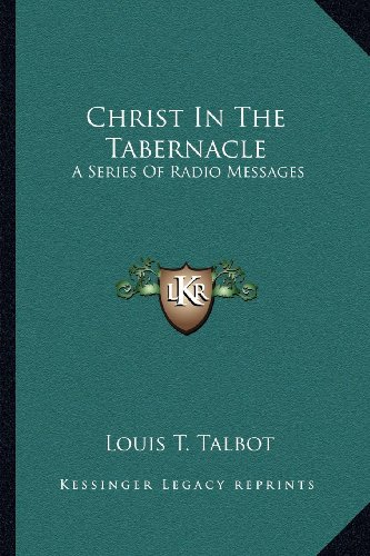 9781163190609: Christ In The Tabernacle: A Series Of Radio Messages