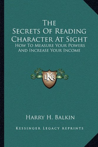 9781163190784: The Secrets Of Reading Character At Sight: How To Measure Your Powers And Increase Your Income