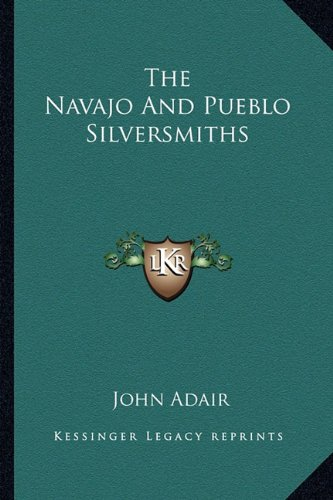9781163191118: The Navajo and Pueblo Silversmiths